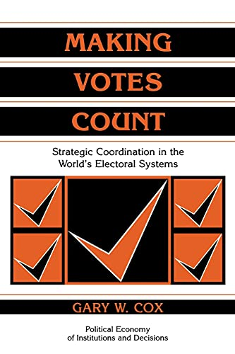 Making Votes Count: Strategic Coordination in the: Gary W. Cox