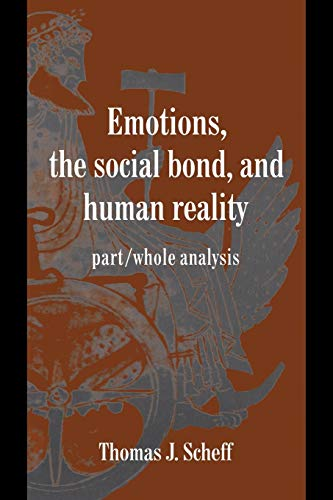 9780521585453: Emotions, the Social Bond, and Human Reality: Part/Whole Analysis (Studies in Emotion and Social Interaction)