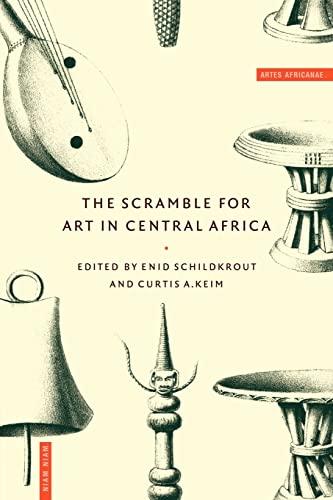The Scramble for Art in Central Africa - Keim, Curtis A. (edt); Schildkrout, Enid (edt); Keim, Curtis (editor) (edt); Schildkrout, Enid