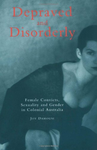 9780521587235: Depraved and Disorderly: Female Convicts, Sexuality and Gender in Colonial Australia
