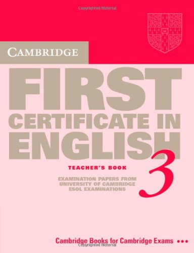 9780521587259: Cambridge First Certificate in English 3 Teacher's book: Examination Papers from the University of Cambridge Local Examinations Syndicate (FCE Practice Tests)