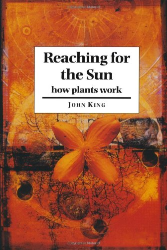 Reaching for the Sun: How Plants Work.: King, John