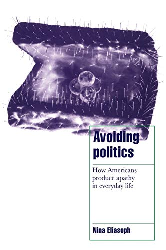 9780521587594: Avoiding Politics: How Americans Produce Apathy in Everyday Life (Cambridge Cultural Social Studies)