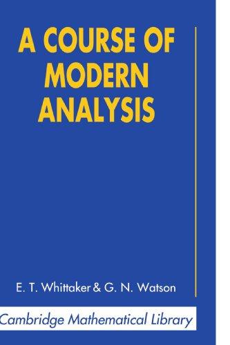 A Course of Modern Analysis (Cambridge Mathematical: E. T. Whittaker,