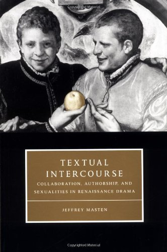 9780521589208: Textual Intercourse: Collaboration, authorship, and sexualities in Renaissance drama (Cambridge Studies in Renaissance Literature and Culture)