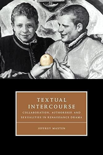 9780521589208: Textual Intercourse: Collaboration, authorship, and sexualities in Renaissance drama (Cambridge Studies in Renaissance Literature and Culture)