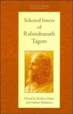 Selected Letters of Rabindranath Tagore (University of: Rabindranath Tagore; Editor-Krishna