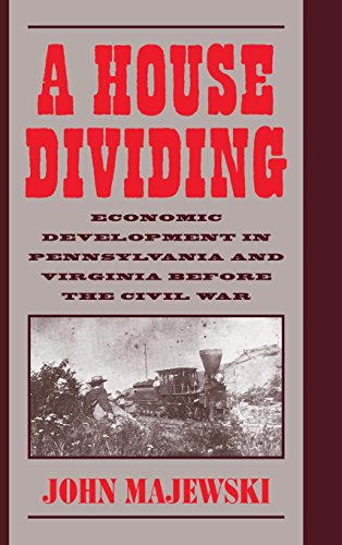 A House Dividing: Economic Development in Pennsylvania and Virginia before the Civil War (Studies...