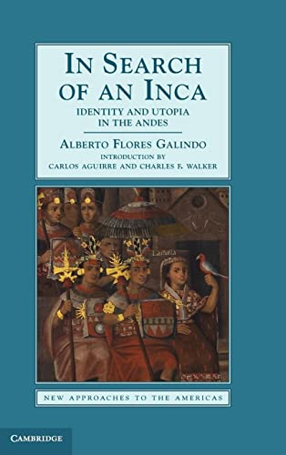 In Search of an Inca: Identity and Utopia in the Andes: Alberto Flores Galindo