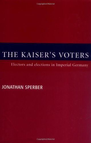 9780521591386: The Kaiser's Voters: Electors and Elections in Imperial Germany