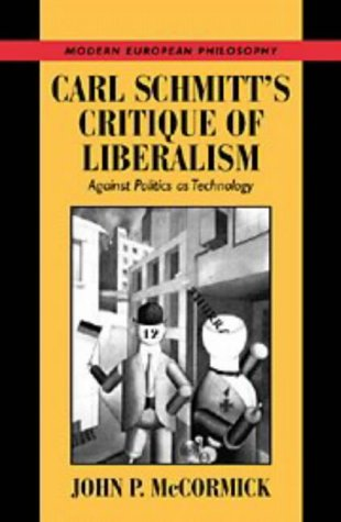 9780521591676: Carl Schmitt's Critique of Liberalism: Against Politics as Technology (Modern European Philosophy)