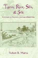 9780521591775: Tigers, Rice, Silk, and Silt: Environment and Economy in Late Imperial South China (Studies in Environment and History)