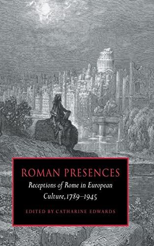 9780521591973: Roman Presences: Receptions of Rome in European Culture, 1789-1945