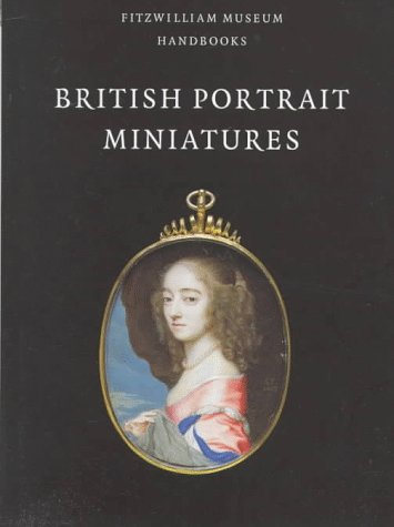 9780521592024: British Portrait Miniatures (Fitzwilliam Museum Handbooks)
