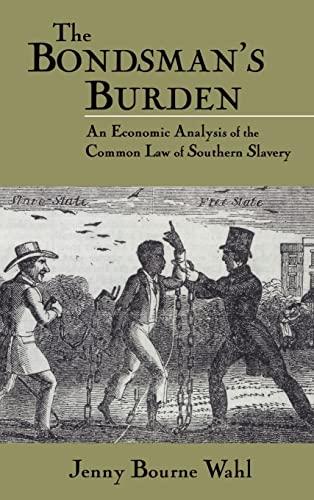 The Bondsman's Burden: An Economic Analysis of the Common Law of Southern Slavery (Cambridge ...