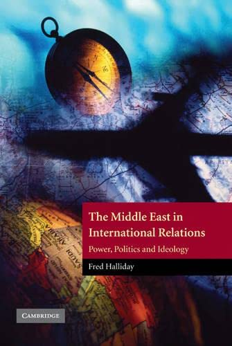 9780521592406: The Middle East in International Relations: Power, Politics and Ideology (The Contemporary Middle East)