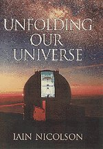 Unfolding our universe.: Nicolson, Iain.