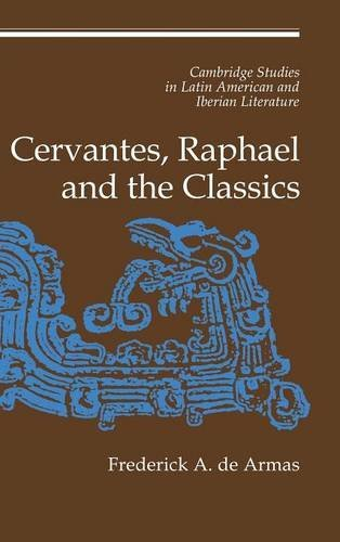 9780521593021: Cervantes, Raphael and the Classics (Cambridge Studies in Latin American and Iberian Literature)
