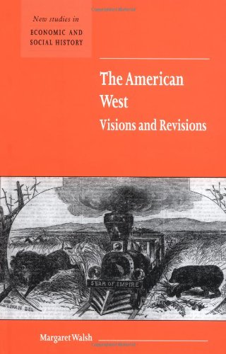 9780521593335: The American West. Visions and Revisions (New Studies in Economic and Social History)