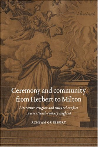 Ceremony and Community from Herbert to Milton: Literature, Religion and Cultural Conflict in ...