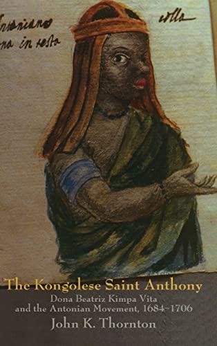 9780521593700: The Kongolese Saint Anthony: Dona Beatriz Kimpa Vita and the Antonian Movement, 1684-1706