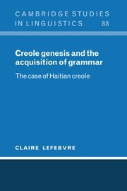 9780521593823: Creole Genesis and the Acquisition of Grammar: The Case of Haitian Creole (Cambridge Studies in Linguistics)