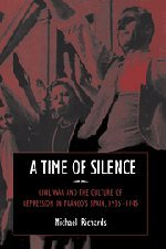 9780521594011: A Time of Silence: Civil War and the Culture of Repression in Franco's Spain, 1936-1945 (Studies in the Social and Cultural History of Modern Warfare)