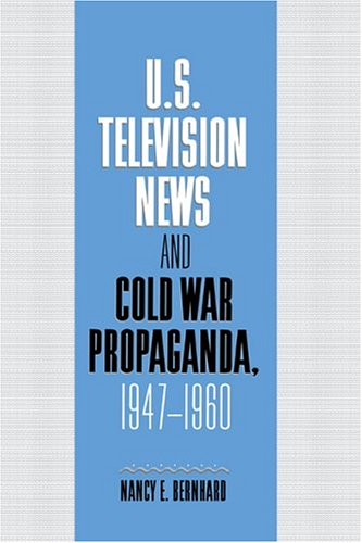 9780521594158: U.S. Television News and Cold War Propaganda, 1947-1960 (Cambridge Studies in the History of Mass Communication)