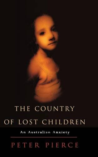 The Country of Lost Children. An Australian Anxiety.: Pierce, Peter