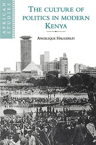 The Culture of Politics in Modern Kenya: Haugerud, Angelique