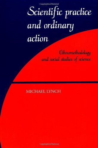 9780521597425: Scientific Practice and Ordinary Action: Ethnomethodology and Social Studies of Science