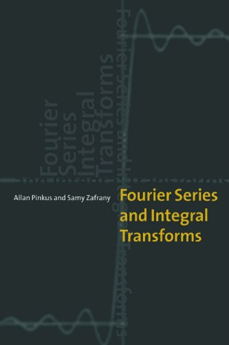 Fourier Series and Integral Transforms: Pinkus, Allan, Zafrany,