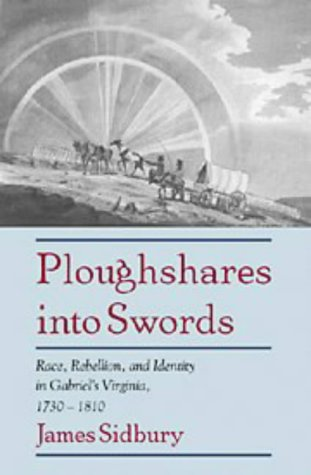 9780521598606: Ploughshares into Swords: Race, Rebellion, and Identity in Gabriel's Virginia, 1730-1810