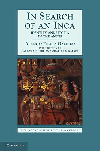 In Search of an Inca: Identity and: Alberto, Flores Galindo