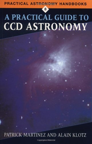 A Practical Guide to CCD Astronomy (Practical: Patrick Martinez; Alain