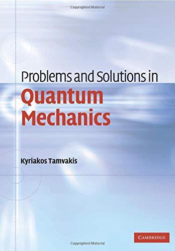 Problems and Solutions in Quantum Mechanics: Kyriakos Tamvakis