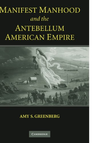 Manifest Manhood and the Antebellum American Empire: Amy S. Greenberg