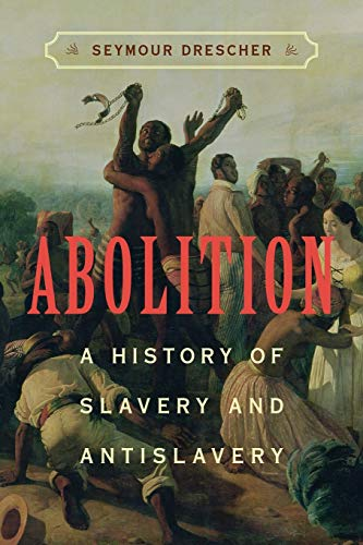 Abolition: A History of Slavery and Antislavery: Drescher, Seymour