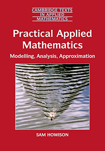 9780521603690: Practical Applied Mathematics: Modelling, Analysis, Approximation (Cambridge Texts in Applied Mathematics)