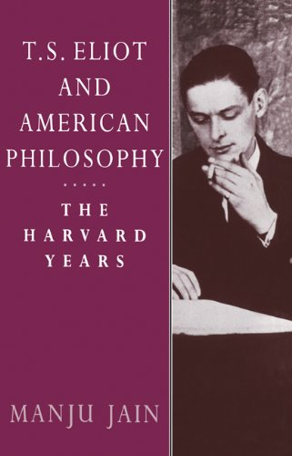 T. S. Eliot and American Philosophy: The Harvard Years: Manju Jain
