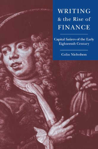 9780521604482: Writing and the Rise of Finance: Capital Satires of the Early Eighteenth Century (Cambridge Studies in Eighteenth-Century English Literature and Thought)
