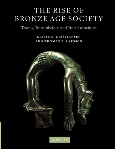 The Rise of Bronze Age Society: Travels,: Kristian Kristiansen, Thomas