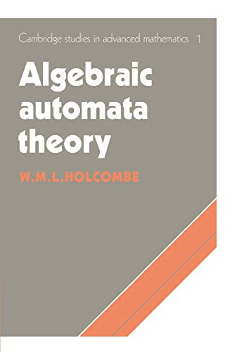 9780521604925: Algebraic Automata Theory (Cambridge Studies in Advanced Mathematics)