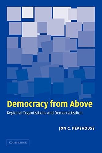 9780521606585: Democracy from Above: Regional Organizations and Democratization