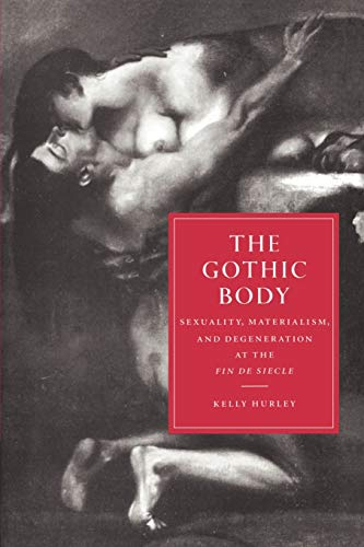 9780521607117: The Gothic Body: Sexuality, Materialism, and Degeneration at the Fin de Si�cle