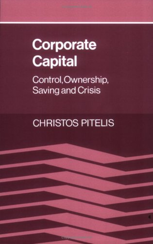 Corporate Capital: Control, Ownership, Saving and Crisis: Christos Pitelis