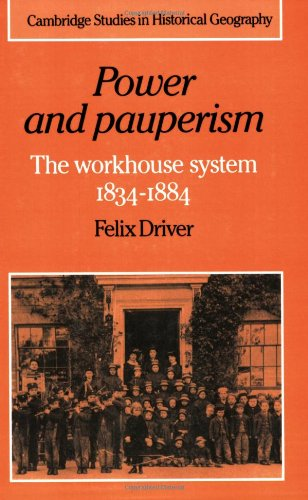 9780521607476: Power and Pauperism: The Workhouse System, 1834-1884 (Cambridge Studies in Historical Geography)