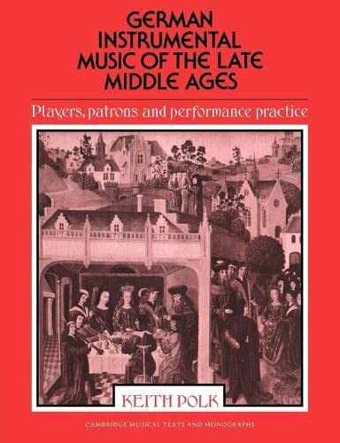 9780521612029: German Instrumental Music of the Late Middle Ages: Players, Patrons and Performance Practice (Cambridge Musical Texts and Monographs)