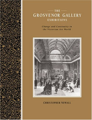 9780521612128: The Grosvenor Gallery Exhibitions: Change and Continuity in the Victorian Art World (Art Patrons and Public)