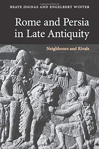 9780521614078: Rome and Persia in Late Antiquity: Neighbours and Rivals